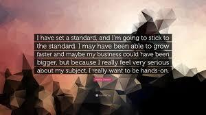 Martha Stewart Quote U201ci Have Set A Standard And I U0027m Going To