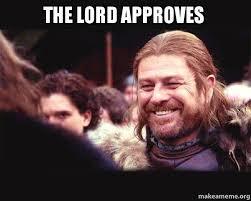 Ned Stark Meme Generator - the lord approves happy ned stark meme make a meme