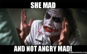 she mad and not angry mad everyone loses their minds joker mind