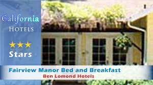 California Bed And Breakfast Fairview Manor Bed And Breakfast Ben Lomond Hotels California