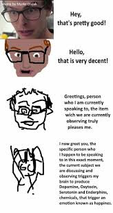 Decent Meme - hey that s pretty good increasingly verbose memes know your meme