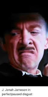J Jonah Jameson Meme - j jonah jameson in perfectpaused disgust j jonah jameson meme