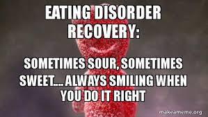 Eating Disorder Meme - eating disorder recovery sometimes sour sometimes sweet