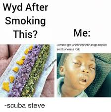 Uh Meme - wyd after smoking this me lemme get uh large napkin and boneless