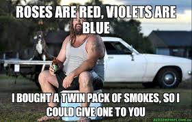Roses Are Red Violets Are Blue Meme - roses are red violets are blue i bought a twin pack of smokes
