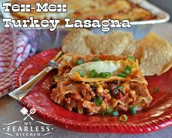 tex mex turkey lasagna my fearless kitchen