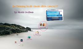 Do Tanning Beds Cause Cancer Do Tanning Beds Cause Skin Cancer By Alexis Orellana On Prezi
