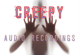 disturbing and creepy audio recordings
