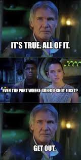 Han Shot First Meme - almost true han shot first know your meme