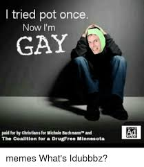 Michele Bachmann Meme - i tried pot once now i m gay paid for by christiansfor michele