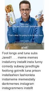 Tuna Sub Meme - fuk u know what tuna sub spelled backwards is tuna sub s my fav