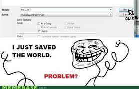 World Of Memes - i just saved the world u mad bro troll face meme memes