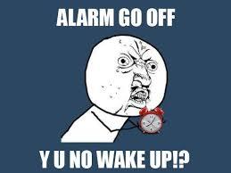 Alarm Meme - y u no alarm meme