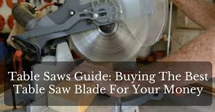 best table saw blade buying the best table saw blade for your money