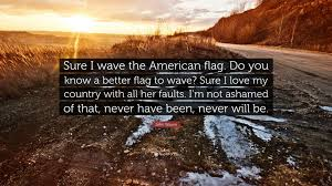 Country American Flag John Wayne Quote U201csure I Wave The American Flag Do You Know A