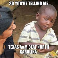 Texas A M Memes - so you re telling me texas a m beat north carolina skeptical third