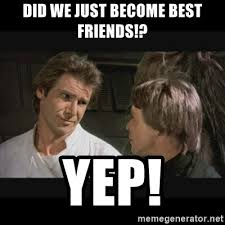 Did We Just Become Best Friends Meme - did we just become best friends yep star wars meme generator