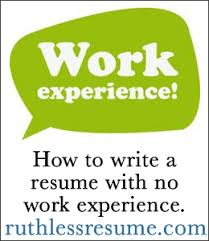 How To Do A Resume With No Work Experience How To Write A No Work Experience Resume The Ruthless Resume