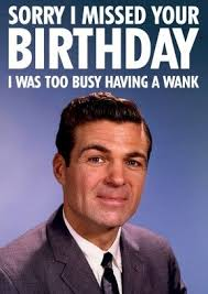 Wanking Memes - busy having a wank rude belated birthday card sorry i missed