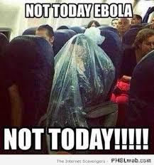 Not Today Meme - 5 not today ebola meme pmslweb