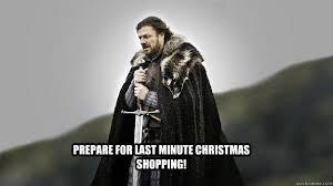 Christmas Shopping Meme - prepare for last minute christmas shopping ned stark winter is