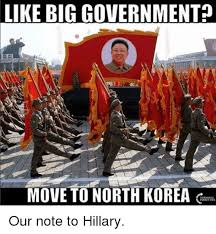 North Korean Memes - like big government move to north korea our note to hillary