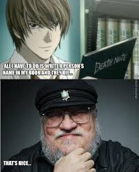 George Rr Martin Meme - death note and george rr martin by daniel the mad meme center