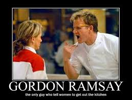 Woman Kitchen Meme - funny gordon ramsay the only guy who tells woman to get out of the