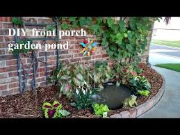 diy front porch garden pond youtube