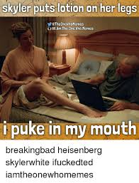 Heisenberg Meme - skyler puts lotion on her legs qtheonewhomemes iamtheonewhomemes i