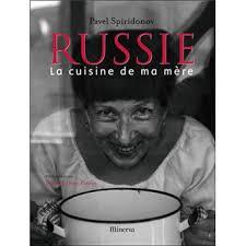 livre cuisine russe russie la cuisine de ma mère broché pavel spiridonov achat