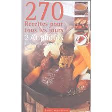 livre de cuisine pour tous les jours 270 recettes pour cuisiner tous les jours livre cuisine cultura