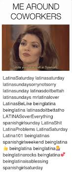 Downfall Meme Generator - me around coworkers plots your downfall in spanish latinasaturday