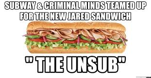 Subway Sandwich Meme - subway criminal minds teamed up for the new jared sandwich the