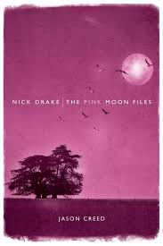 Pink Moon Nick Drake The Pink Moon Files Jason Creed 9781849386586