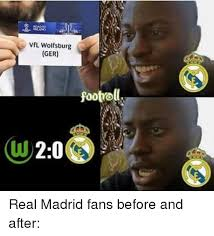 Real Madrid Meme - vfl wolfsburg ger footrell real madrid fans before and after