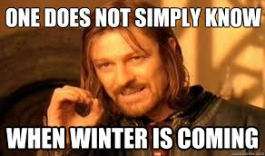 Winter Is Coming Meme - one does not simply know when winter is coming boromir quickmeme