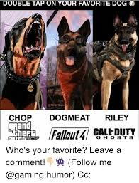 Call Of Duty Ghosts Meme - double tap on your favorite dog chop dog meat riley call duty