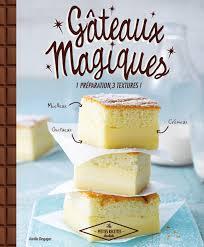 cuisine magique amazon fr gâteaux magiques 1 préparation 3 textures aurélie