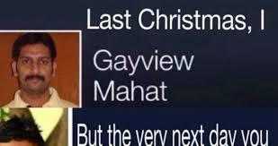 Last Christmas Meme - last christmas i gayview mahat weknowmemes
