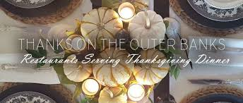 outer banks thanksgiving dinner 2017 resort realty of the outer