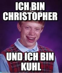 Christopher Meme - ich bin christopher bad luck brian meme on memegen