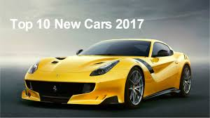 sport cars 2017 top 10 new cars 2017 best upcoming cars 2017 youtube