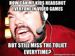 Angry Gamer Kid Meme - how can my kids headshot everyone in video games but still miss