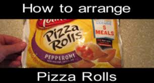 Pizza Rolls Meme - how to arrange pizza rolls gif weknowmemes