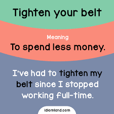 Cold Comfort Idiom Meaning Idiom Of The Day Tighten Your Belt Meaning To Spend Less Money