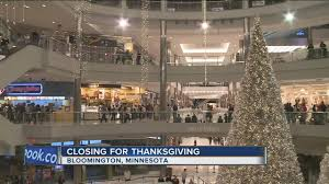 mall of america to be closed on thanksgiving tmj4 milwaukee wi
