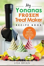 yonanas frozen treat maker recipe book 101 delicious healthy