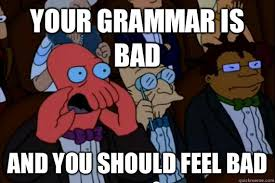 Meme Grammar - your grammar is bad and you should feel bad oh dear