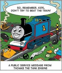 Thomas The Tank Engine Meme - so remember kids don t try to beat the train to a public service